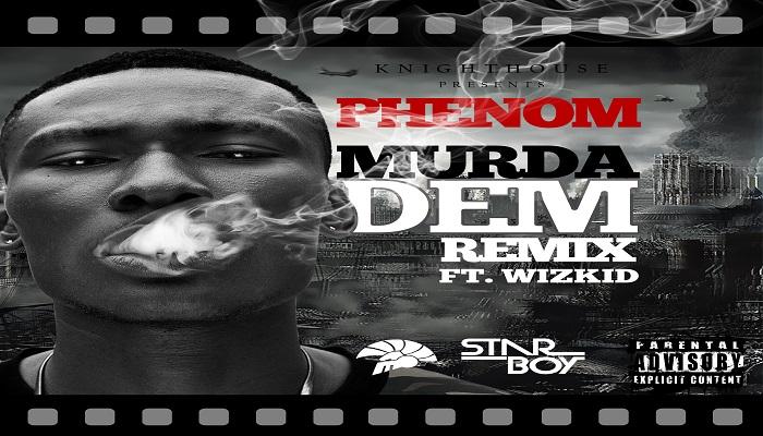 Phenom Ft Wizkid - Murda Dem (Remix)