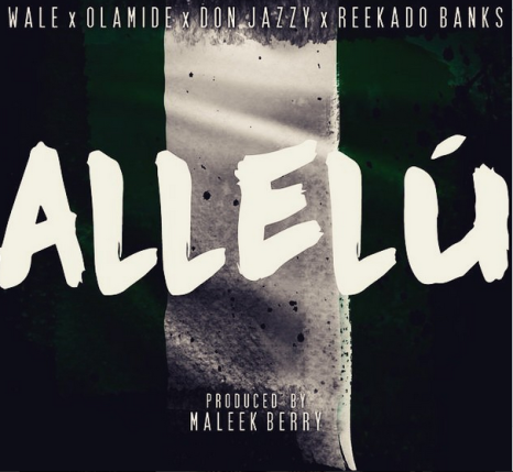 AUDIO: Wale x Don Jazzy x Olamide x Reekado Banks - Allelu